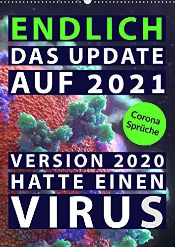 Corona-Sprüche: Endlich das Update auf 2021. Version 2020 hatte einen Virus (Wandkalender 2021 DIN A2 hoch)