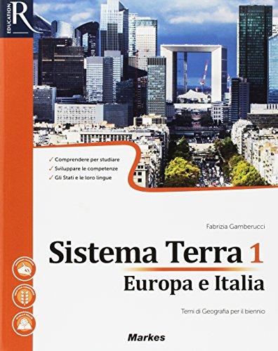 Sistema terra. Per le Scuole superiori. Con e-book. Con 2 espansioni online. Europa e Italia (Vol. 1)