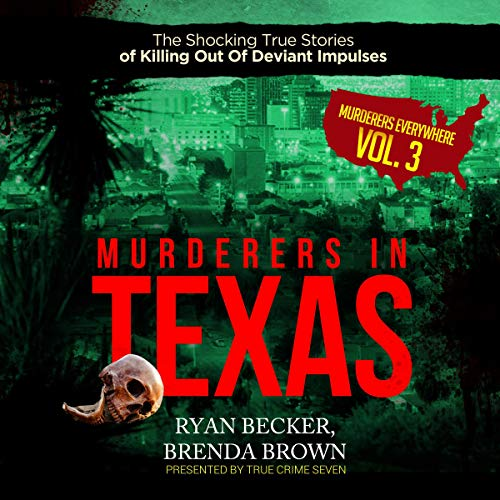 Murderers in Texas: The Shocking True Stories of Killing out of Deviant Impulses cover art