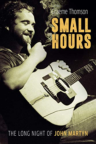 Small Hours: The Long Night of John Martyn (English Edition)