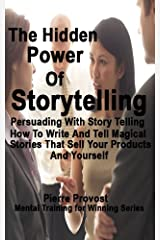 The Hidden Power of Storytelling: Persuading by Story Telling (Mental Training for Winning Book 8) Kindle Edition