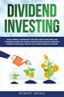 Dividend Investing: Stock Market Techniques for Intelligent Investors and a Dividend Guide for Passive Income and Financial Freedom. Improve Your Skills and Set Up A Solid Source of Income