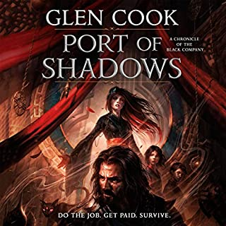 Port of Shadows     A Novel of the Black Company              By:                                                                                                                                 Glen Cook                               Narrated by:                                                                                                                                 Brian Troxell                      Length: 15 hrs and 14 mins     182 ratings     Overall 4.3
