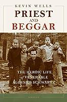Priest and Beggar: The Heroic Life of Venerable Aloysius Schwartz