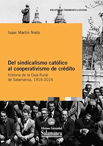 Del sindicalismo católico al cooperativismo de crédito. Historia de la Caja Rural de Salamanca, 1916-2016: 112 (Biblioteca de Pensamiento & Sociedad, 112)