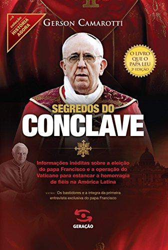 Segredos do Conclave: Informações inéditas sobre a eleição do papa Francisco e a operação do Vaticano para estancar a hemorragia de fi éis na América Latina: 8