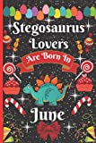 Stegosaurus Lovers Are Born In June: Cute Stegosaurus College Ruled Notebook. Pretty Lined Journal & Diary for Writing & Note Taking for Girls and ... ... day, Stegosaurus notebook, gift for women