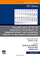 Evolving Role of PET in Assessing the Efficacy of Immunotherapy and Radiation Therapy in Malignant Disorders,An Issue of PET Clinics (Volume 15-1) (The Clinics: Radiology, Volume 15-1)
