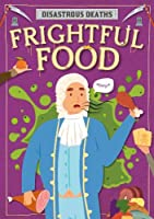Frightful Food (Disastrous Deaths)