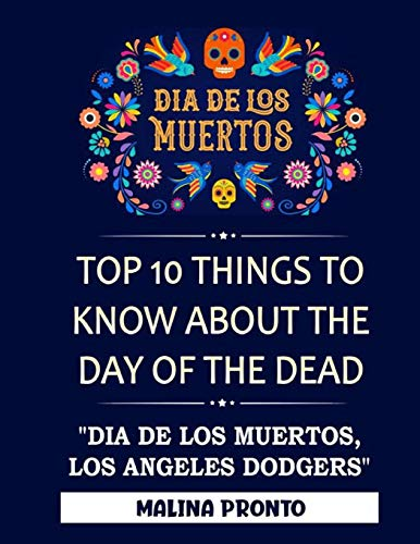 Dia De Los Muertos: Top 10 Things To Know About The Day Of The Dead: 'Dia De Los Muertos, Los Angeles Dodgers'