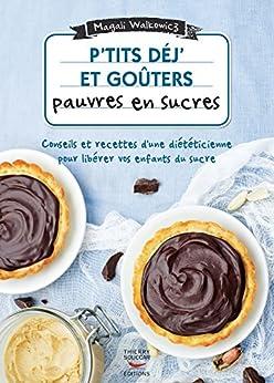 P'tits déj' et goûters pauvres en sucre (Recettes santé) par [Magali Walkowicz]