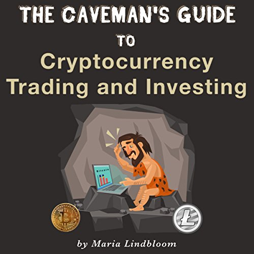 The Caveman's Guide to Cryptocurrency Trading and Investing                   Written by:                                                                                                                                 Maria Lindbloom                               Narrated by:                                                                                                                                 Diane Lehman                      Length: 1 hr and 23 mins     Not rated yet     Overall 0.0