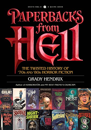Paperbacks from Hell: The Twisted History of '70s and '80s Horror Fiction (QUIRK BOOKS)