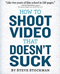 How to Shoot Video that Doesn\'t Suck book