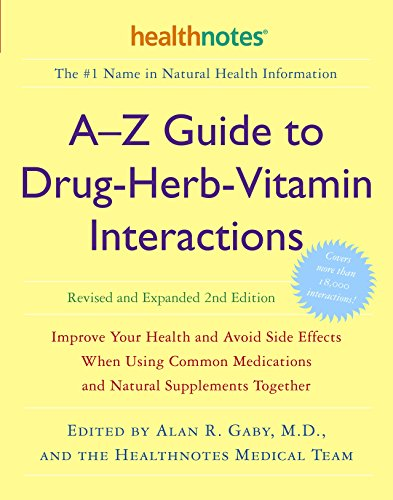 Compare Textbook Prices for A-Z Guide to Drug-Herb-Vitamin Interactions Revised and Expanded : Improve Your Health and Avoid Side Effects When Using Common Medications and Natural Supplements Together 2nd Revised and Updated ed. Edition ISBN 9780307336644 by Alan R. Gaby,Inc. Healthnotes