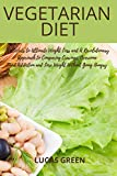 VEGETARIAN Diet: The Secrets to Ultimate Weight Loss and A revolutionary approach to conquer cravings, overcome food addiction, and lose weight without going hungry