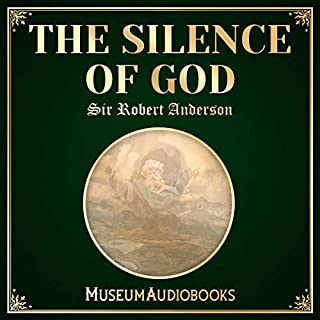 The Silence of God                   By:                                                                                                                                 Sir Robert Anderson                               Narrated by:                                                                                                                                 Vince Whittaker                      Length: 3 hrs and 33 mins     Not rated yet     Overall 0.0