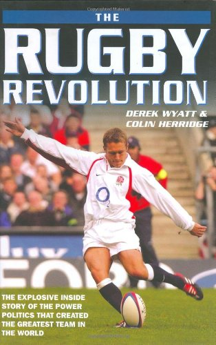 The Rugby Revolution: The Explosive Inside Story of the Power Politics that Created the Greatest Team in the World