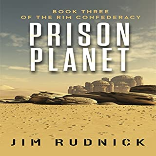 Prison Planet     The Rim Confederacy Book 3              By:                                                                                                                                 Jim Rudnick                               Narrated by:                                                                                                                                 Eric Martin                      Length: 7 hrs and 14 mins     13 ratings     Overall 4.0