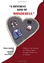 A Different Kind of Wonderful: A Guide to Help Parents With  special-needs  Children Come in Out of the Dark