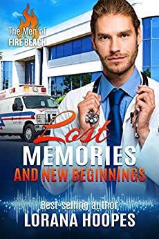 Lost Memories and New Beginnings: A Clean, Christian Medical Romantic Suspense (The Men of Fire Beach Book 2) by [Lorana Hoopes]