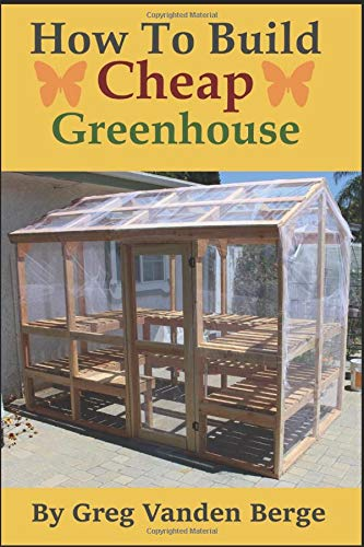 How To Build Cheap Greenhouse