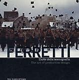 ferretti. l'arte della scenografia-the art of production design. ediz. illustrata: authors scenes