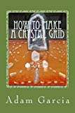 How to Make a Crystal Grid: Learn How to Make Simple Grids for Everyday Situations