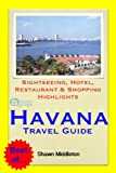 Havana, Cuba Travel Guide - Sightseeing, Hotel, Restaurant & Shopping Highlights (Illustrated) (English Edition)