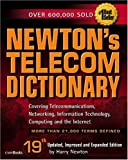 Newton's Telecom Dictionary, 19th Edition: Covering Telecommunications,...