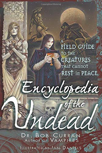 Download Encyclopedia of the Undead: A Field Guide to Creatures That Cannot Rest in Peace 1564148416