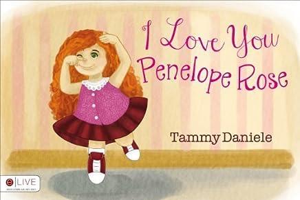 I Love You Penelope Rose by Tammy Daniele (2013-12-03)