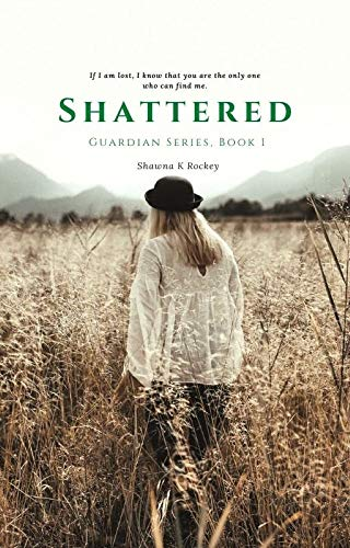 Shattered (Guardian Series Book 1) by [Shawna K Rockey]