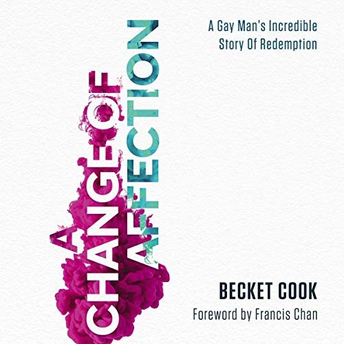 A Change of Affection     A Gay Man's Incredible Story of Redemption              By:                                                                                                                                 Becket Cook,                                                                                        Francis Chan - foreword                           Length: Not Yet Known     Not rated yet     Overall 0.0