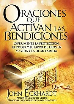 Oraciones Que Activan las Bendiciones  Experimente la protección el poder y el favor de Dios en su vida y la de su familia  Spanish Edition