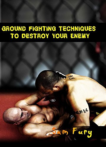 Ground Fighting Techniques to Destroy Your Enemy: Street Based Ground Fighting, Brazilian Jiu Jitsu, and Mixed Martial Arts Fighting Techniques (Self-Defense Book 3) by [Sam Fury, Neil Germio]