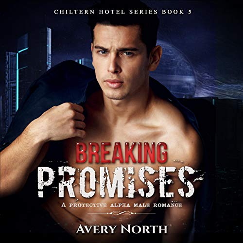 Breaking Promises: A Protective Alpha Male Romance Audiobook By Avery North cover art