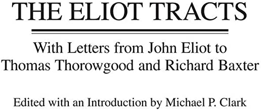 The Eliot Tracts: With Letters from John Eliot to Thomas Thorowgood and Richard Baxter (Contributions in American History)