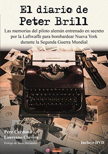 Diario de Peter Brill, El. Las memorias del piloto alemán entrenado en...