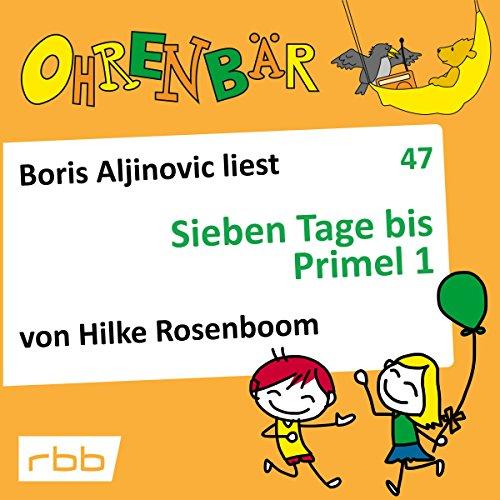 Sieben Tage bis Primel 1     Ohrenbär 47              Autor:                                                                                                                                 Hilke Rosenboom                               Sprecher:                                                                                                                                 Boris Aljinovic                      Spieldauer: 59 Min.     Noch nicht bewertet     Gesamt 0,0