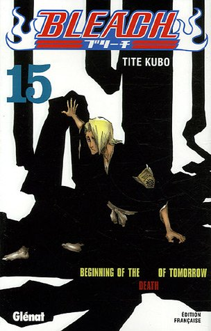 Bleach - Tome 15: Beginning of the death of tomorrow