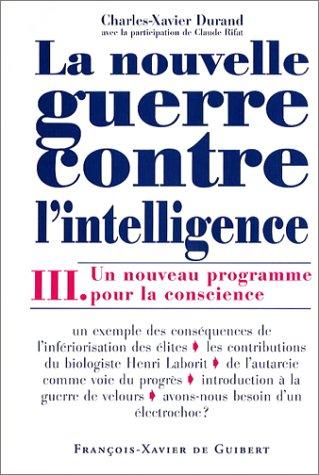 La Nouvelle Guerre contre l'intelligence, tome 3 : Une nouveau programme pour la conscience