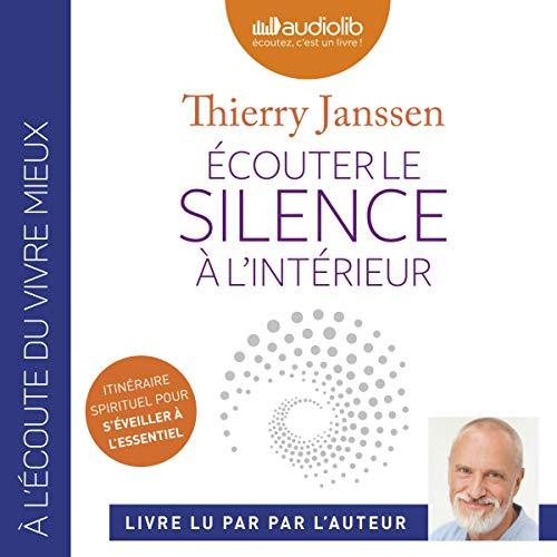 Écouter le silence à l'intérieur                   De :                                                                                                                                 Thierry Janssen                               Lu par :                                                                                                                                 Thierry Janssen                      Durée : 4 h et 46 min     Pas de notations     Global 0,0