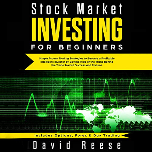 Stock Market Investing for Beginners     Simple Proven Trading Strategies to Become a Profitable Intelligent Investor by Getting Hold of the Tricks Behind the Trade: Includes Options, Forex & Day Trading              Written by:                                                                                                                                 David Reese                               Narrated by:                                                                                                                                 Russell Newton                      Length: 3 hrs     Not rated yet     Overall 0.0