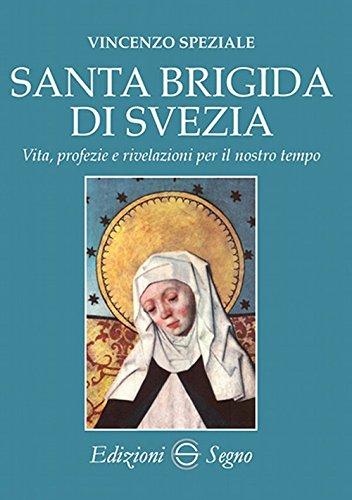 Santa Brigida di Svezia. Vita, profezie e rivelazioni per il nostro tempo