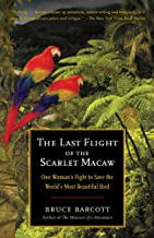 The Last Flight of the Scarlet Macaw: One Woman's Fight to Save the World's Most Beautiful Bird (English Edition)