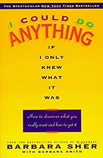 I Could Do Anything If I Only Knew What It Was: How to Discover What You Really Want and How to Get It