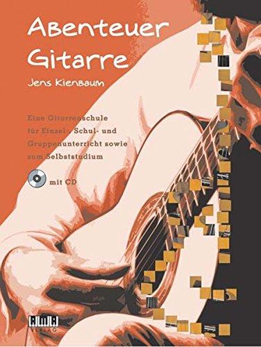 Abenteuer Gitarre: Eine Gitarrenschule für Einzel-, Schul- und Gruppenunterricht sowie zum Selbststudium