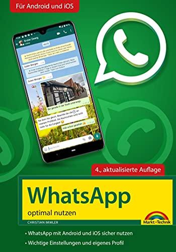 WhatsApp - optimal nutzen - 4. Auflage - neueste Version 2021 mit allen Funktionen erklärt: - komplett in Farbe - Für Einsteiger und Fortgeschrittene - Für Android und iOS (German Edition)