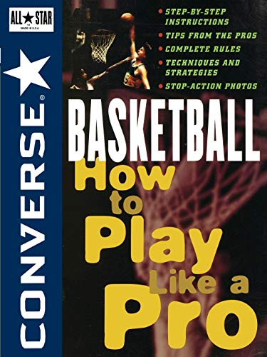 Converse All Star Basketball: How to Play Like a Pro (Converse All Star Sports Series)